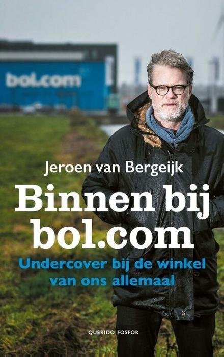 Binnen bij bol.com : undercover bij de winkel van ons allemaal