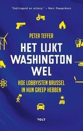 Het lijkt Washington wel : hoe lobbyisten Brussel in hun greep hebben