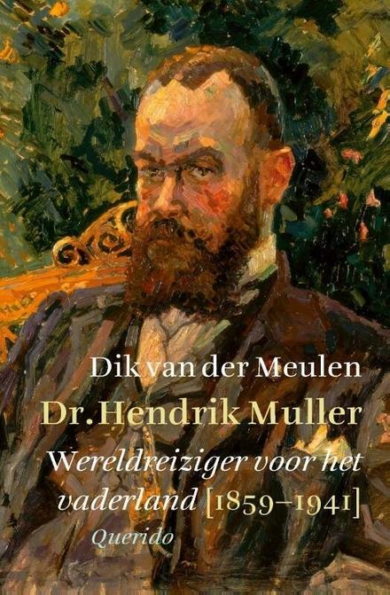 Dr. Hendrik Muller : wereldreiziger voor het vaderland (1859-1941)