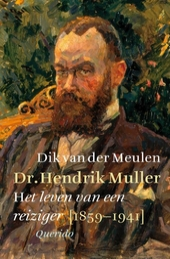 Dr. Hendrik Muller : het leven van een reiziger [1859-1941]