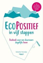 EcoPositief in vijf stappen : doeboek voor een duurzaam dagelijks leven