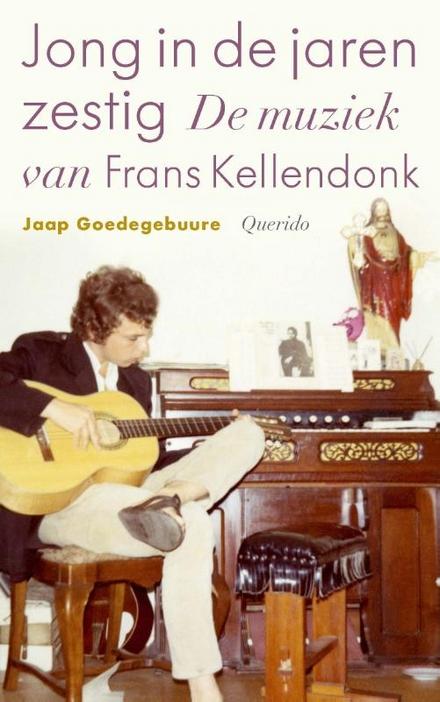 Jong in de jaren zestig : de muziek van Frans Kellendonk