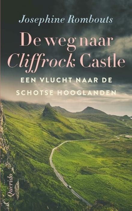 De weg naar Cliffrock Castle : een vlucht naar de Schotse Hooglanden