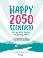 Het happy 2050 scenario : alles wat je kunt doen voor een gelukkige wereld