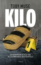 Kilo : leven en dood in de Colombiaanse cocaïnewereld : van de cocaplantages tot de straathandel