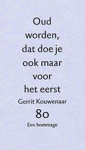 Oud worden, dat doe je ook maar voor het eerst : Gerrit Kouwenaar 80, een hommage