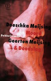 Moord / Doeschka Meijsing . Moord en doodslag / Geerten Meijsing