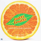 Tutti frutti : een boek over fruit om van te watertanden