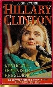 Hillary Clinton : advocate, feministe, presidentsvrouw : de geautoriseerde biografie van een nieuwe first lady