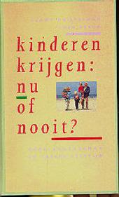 Kinderen krijgen : nu of nooit ? : over ouderschap op latere leeftijd
