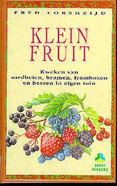 Klein fruit : kweken van aardbeien, bramen, frambozen en bessen in eigen tuin