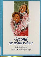 Gezond de winter door : de beste natuurtips uit de praktijk van Alfred Vogel