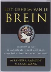 Het geheim van je brein : waarom je wel je autosleutels kunt verliezen, maar het autorijden nooit verleert!