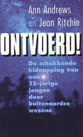 Ontvoerd ! : het ware verhaal van een buitenaardse ontvoering op het platteland van Engeland
