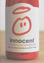 Innocent smoothie receptenboek : hoe je van lekker fruit lekkere smoothies maakt