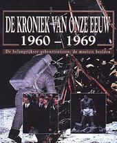 De kroniek van onze eeuw 1960-1969 : de belangrijkste gebeurtenissen ; de mooiste beelden
