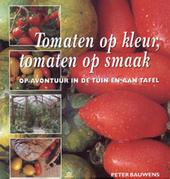 Tomaten op kleur, tomaten op smaak : op avontuur in de tuin en aan tafel