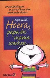 Hoera, papa én mama werken : ontwikkelingen en ervaringen van werkende ouders