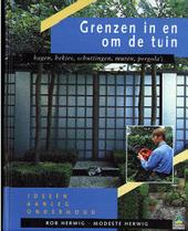 Grenzen in en om de tuin : hagen, hekjes, schuttingen, muren, pergola's
