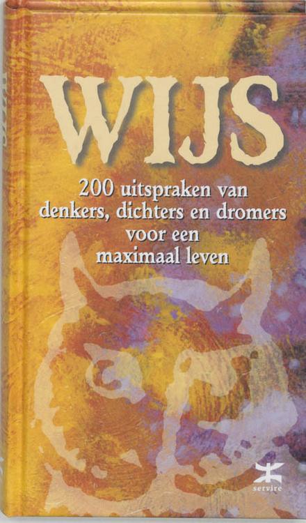 Wijs : 200 uitspraken van denkers, dichters en dromers voor een maximaal leven