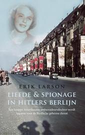 Liefde & spionage in Hitlers Berlijn : een knappe Amerikaanse ambassadeursdochter wordt spionne voor de Russische g...