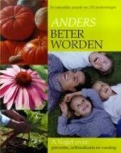 Anders beter worden : de natuurlijke aanpak van ruim 250 aandoeningen volgens de inzichten van A. Vogel