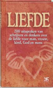 Liefde : 200 uitspraken van schrijvers en denkers over de liefde voor man, vrouw, kind, God en mens