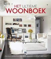 Het ultieme woonboek : creatieve inspiratie & designoplossingen voor het hele huis