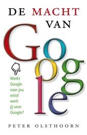 De macht van Google : werkt Google voor jou of werk jij voor Google?