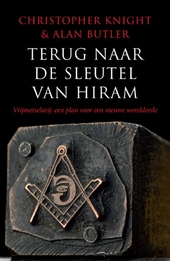 Terug naar de sleutel van Hiram : vrijmetselarij : een plan voor een nieuwe wereldorde