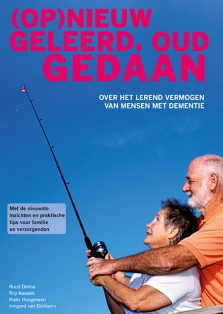 (Op)nieuw geleerd, oud gedaan : over het lerend vermogen van mensen met dementie