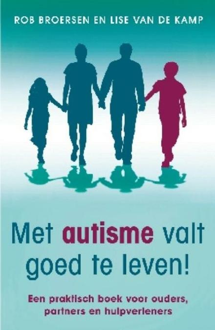 Met autisme valt goed te leven! : een praktisch boek voor ouders, partners en hulpverleners