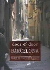 Door & door Barcelona : beleef de stad van binnenuit