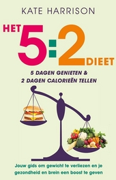 Het 5:2 dieet : 5 dagen genieten en 2 dagen calorieën tellen