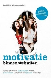 Motivatie binnenstebuiten : het geheim achter gemotiveerde pubers, enthousiaste leerlingen en gedreven studenten
