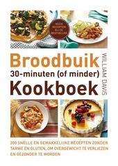 Broodbuik 30-minuten (of minder) kookboek : 200 snelle en gemakkelijke recepten zonder tarwe en gluten, om overgewi...