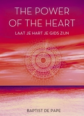 The power of the heart : laat je hart je gids zijn