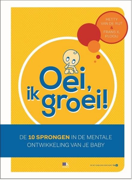 Oei, ik groei! : de 10 sprongen in de mentale ontwikkeling van je baby