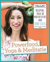 Powerfood, yoga & meditatie : recepten, yoga en meditatietips van Tara Stiles
