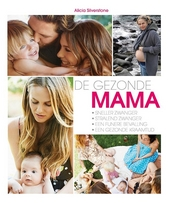 De gezonde mama : sneller zwanger, stralend zwanger, een fijnere bevalling, een gezonde kraamtijd