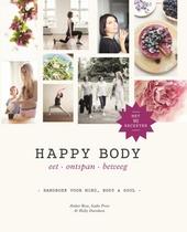 Happy body : eet, ontspan, beweeg : handboek voor mind, body & soul