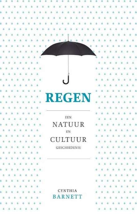 Regen : een natuur- en cultuurgeschiedenis