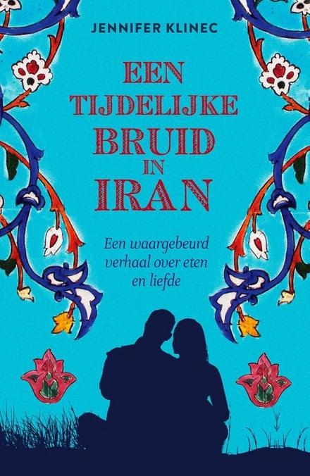Een tijdelijke bruid in Iran : een waargebeurd verhaal over eten en liefde