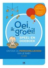 Oei, ik groei! : speel- en doeboek : ontdek de persoonlijkheid van je baby : 0-1 jaar
