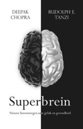 Superbrein : nieuwe hersenwegen naar geluk en gezondheid