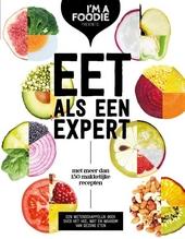 Eet als een expert : met meer dan 150 makkelijke recepten