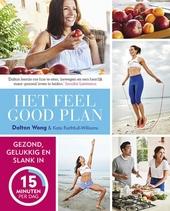 Het feel good plan : gezond, gelukkig en slank in 15 minuten per dag