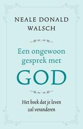 Een ongewoon gesprek met God : het boek dat je leven zal veranderen