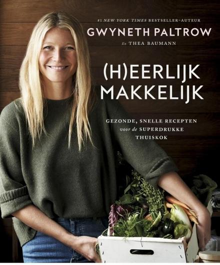 (H)eerlijk makkelijk : gezonde, snelle recepten voor de superdrukke thuiskok