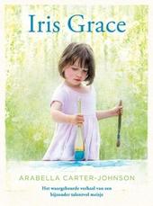 Iris Grace : het waargebeurde verhaal van een bijzonder talentvol meisje